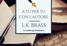 A tu per tu con L.K. Brass