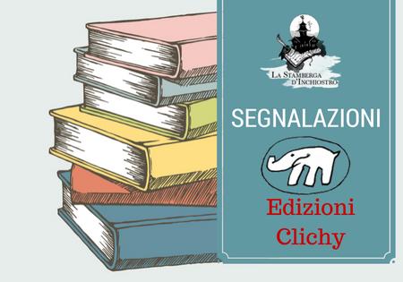 #SEGNALAZIONE: Le nuove uscite in libreria di Edizioni Clichy