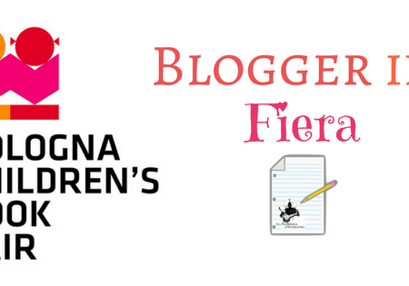 Blogger in fiera #1: Bologna Children's Book Fair dal 3 al 6 aprile