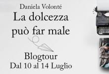 BLOGTOUR: La dolcezza può far male di Daniela Volonté – Intervista all'autrice