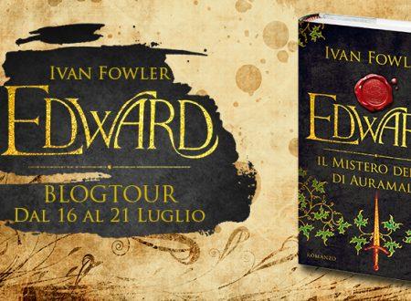 BLOGTOUR: Edward. Il mistero del Re di Auramala di Ivan Fowler  – Recensione