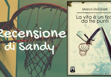 La vita è un tiro da tre punti di Marco Dolcinelli | Recensione di Sandy