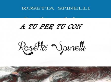 A tu per tu con Rosetta Spinelli