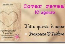 Cover Reveal: Tutto questo è amore di Francesca D'Isidoro