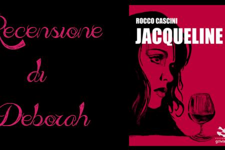 Jacqueline di Rocco Cascini | Recensione di Deborah