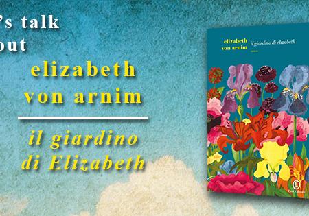 Let's talk about: Il giardino di Elizabeth di Elizabeth von Arnim