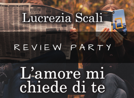 Review Party: L'amore mi chiede di te di Lucrezia Scali