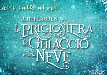 Let's talk about: La prigionera del ghiaccio e della neve di Ruth Lauren