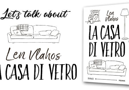 Let's talk about: La casa di vetro di Len Vlahos