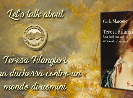 Let's talk about: Teresa Filangieri. Una duchessa contro un mondo di uomini di Carla Marcone