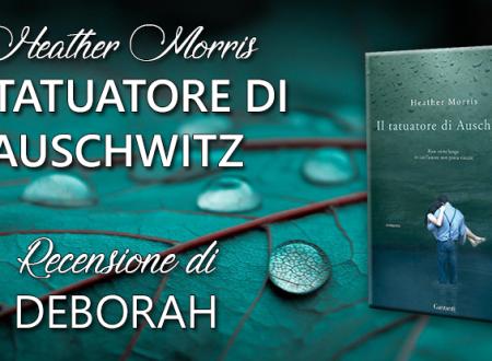Il tatuatore di Auschwitz di Heather Morris | Recensione di Deborah