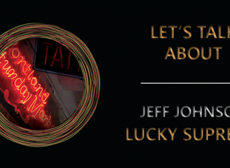 Let's talk about: Lucky Supreme di Jeff Johnson