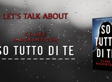 Let's talk about: So tutto di te di Clare Mackintosh
