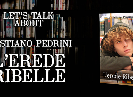 Let's talk about: L'erede ribelle di Cristiano Pedrini