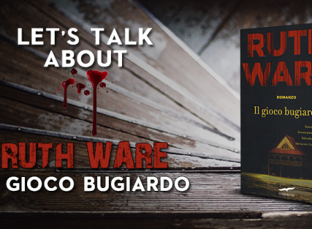 Let's talk about: Il gioco bugiardo di Ruth Ware