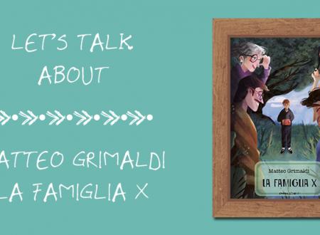 Let's talk about: LA FAMIGLIA X di Matteo Grimaldi