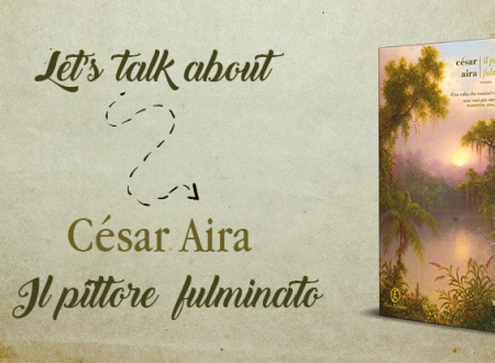 Let's talk about: Il pittore fulminato di César Aira