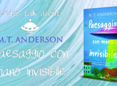 Let's talk about: Paesaggio con mano invisibile di M. T. Anderson