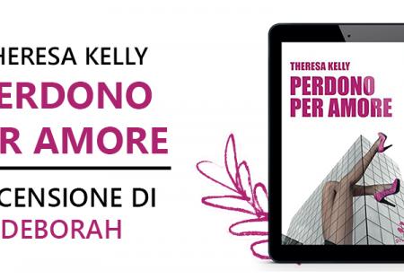 Perdono per amore di Theresa Kelly | Recensione di Deborah