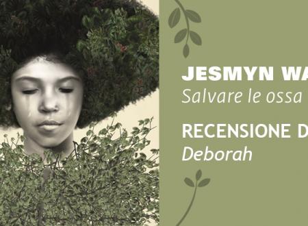 Salvare le ossa di Jesmyn Ward | Recensione di Deborah