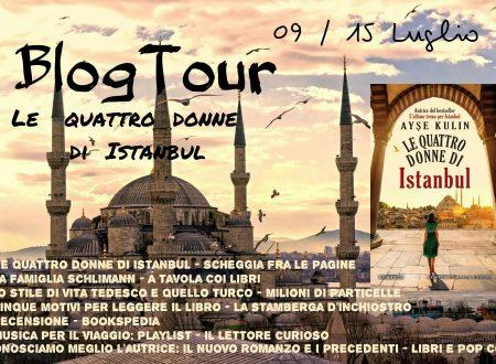 BLOGTOUR: Le quattro donne di Istanbul di Ayse Kulin – Cinque motivi per leggerlo