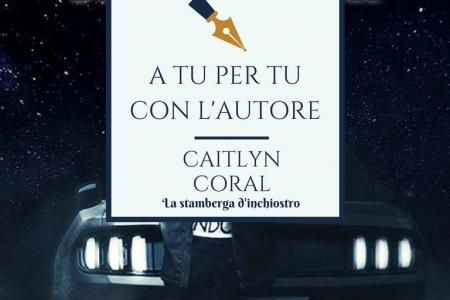 A tu per tu con Caityln Coral
