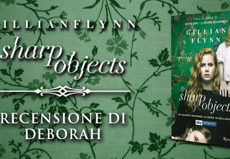 Sharp objects di Gillian Flynn | Recensione di Deborah