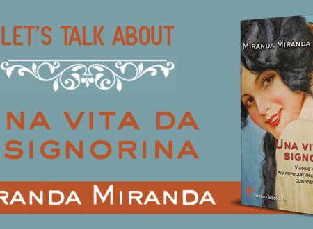 Let's talk about: Una vita da signorina di Miranda Miranda