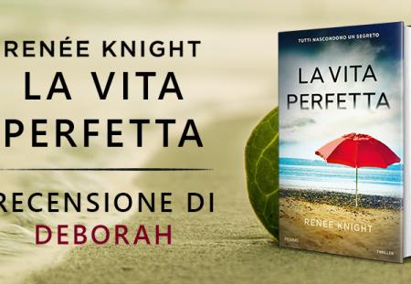 La vita perfetta di Renée Knight | Recensione di Deborah