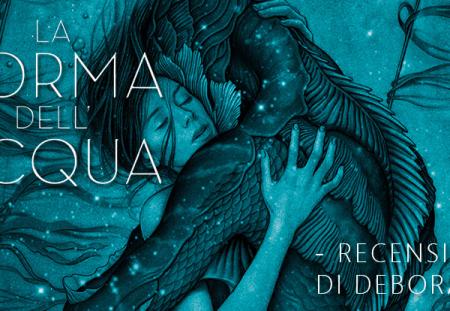 La forma dell'acqua di Guillermo Del Toro e Daniel Kraus | Recensione di Deborah