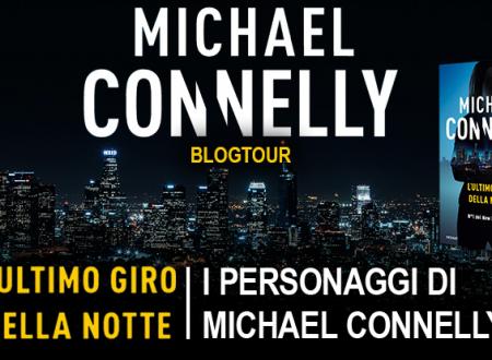 BLOG TOUR: L'ultimo giro della notte – I personaggi di Connelly
