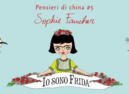 Pensieri di china #5: Io sono Frida di Sophie Faucher (Rizzoli)