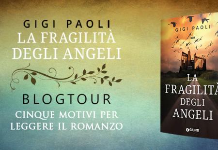 BLOGTOUR: La fragilità degli angeli di Gigi Paoli – 5 motivi per leggere il romanzo