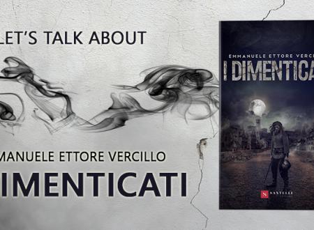 Let's talk about: I Dimenticati di Emmanuele Ettore Vercillo
