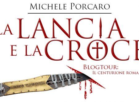 BLOGTOUR: La lancia e la croce di Michele Porcaro – Il centurione romano