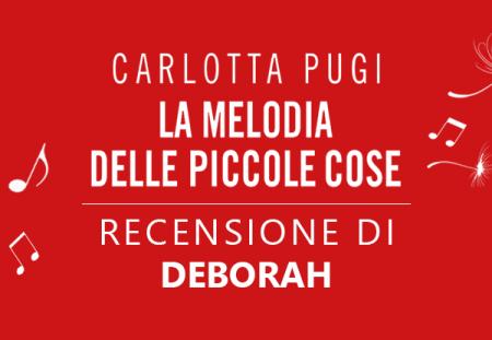La melodia delle piccole cose di Carlotta Pugi | Recensione di Deborah