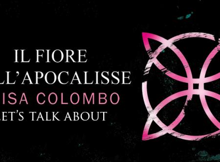Let's talk about: Il fiore dell'apocalisse di Luisa Colombo (Leone Editore)