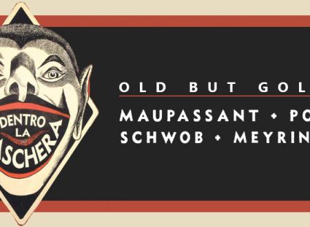 Old but gold: Dentro la maschera di Schwob, Meyrink, Maupassant e Poe