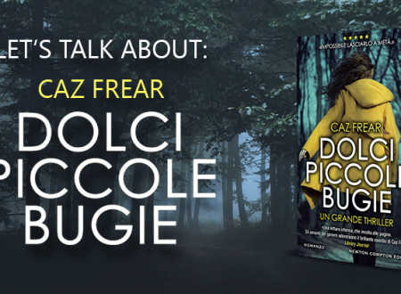 Let's talk about: Dolci, piccole bugie di Caz Frear (Newton Compton)