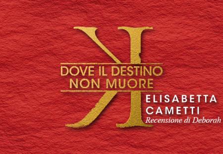 Dove il destino non muore di Elisabetta Cametti | Recensione di Deborah