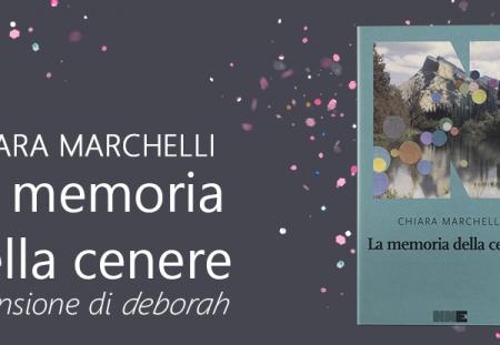 La memoria della cenere di Chiara Marchelli | Recensione di Deborah