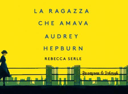 La ragazza che amava Audrey Hepburn di Rebecca Serle | Recensione di Deborah
