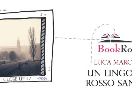 Close-Up #7: Un lingotto rosso sangue di Luca Marchesi (BookRoad)