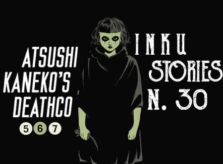 Inku Stories #30: Atsushi Kaneko's Deathco vol. 5-6-7