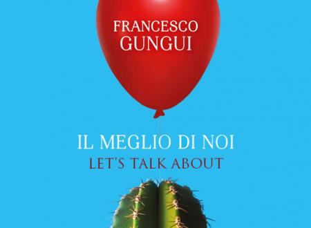 Let's talk about: Il meglio di noi di Francesco Gungui (Giunti)