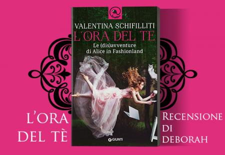 L'ora del te. Le (dis)avventure di Alice in Fashionland di Valentina Schifilliti | Recensione di Deborah