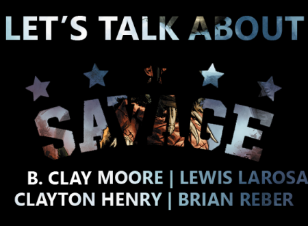Let's talk about: Savage di B. Clay Moore (Edizioni Star Comics)