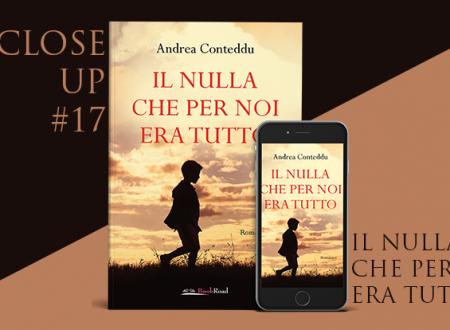 Close-Up #17: Il Nulla che per noi era tutto di Andrea Conteddu