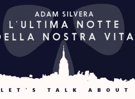 Let's talk about: L'ultima notte della nostra vita di Adam Silvera