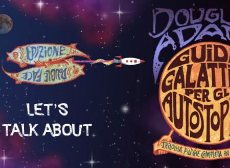 Let's talk about: Guida galattica per gli autostoppisti di Douglas Adams